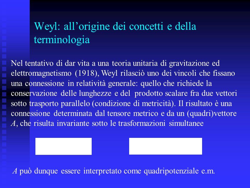 Weyl: allorigine dei concetti e della terminologia Nel tentativo di dar vita a una teoria unitaria di gravitazione ed elettromagnetismo (1918), Weyl r