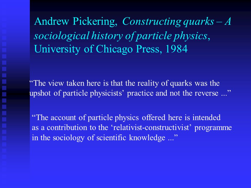 Andrew Pickering, Constructing quarks – A sociological history of particle physics, University of Chicago Press, 1984 The view taken here is that the