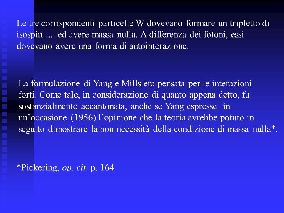 La formulazione di Yang e Mills era pensata per le interazioni forti. Come tale, in considerazione di quanto appena detto, fu sostanzialmente accanton