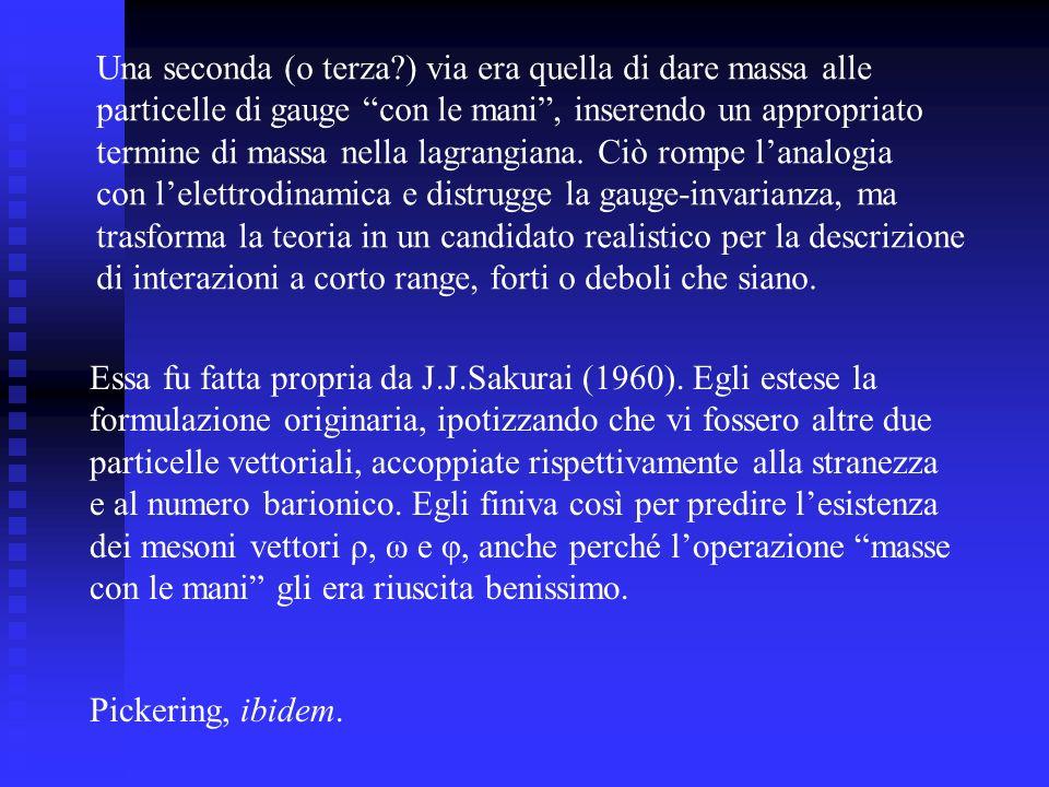 Essa fu fatta propria da J.J.Sakurai (1960). Egli estese la formulazione originaria, ipotizzando che vi fossero altre due particelle vettoriali, accop