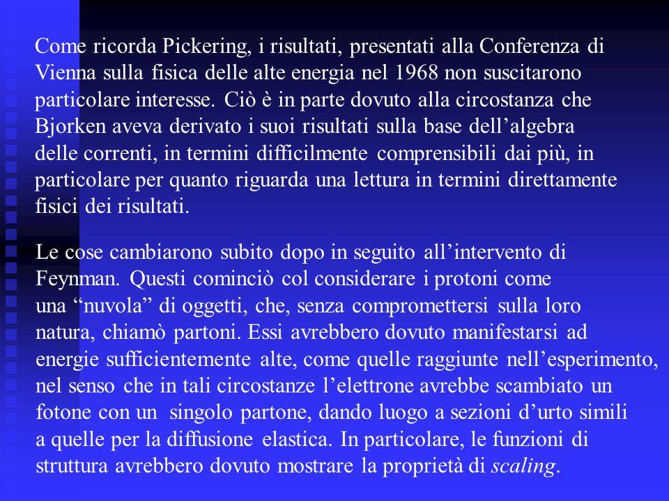 Come ricorda Pickering, i risultati, presentati alla Conferenza di Vienna sulla fisica delle alte energia nel 1968 non suscitarono particolare interes
