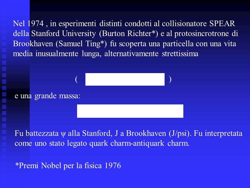 Nel 1974, in esperimenti distinti condotti al collisionatore SPEAR della Stanford University (Burton Richter*) e al protosincrotrone di Brookhaven (Sa