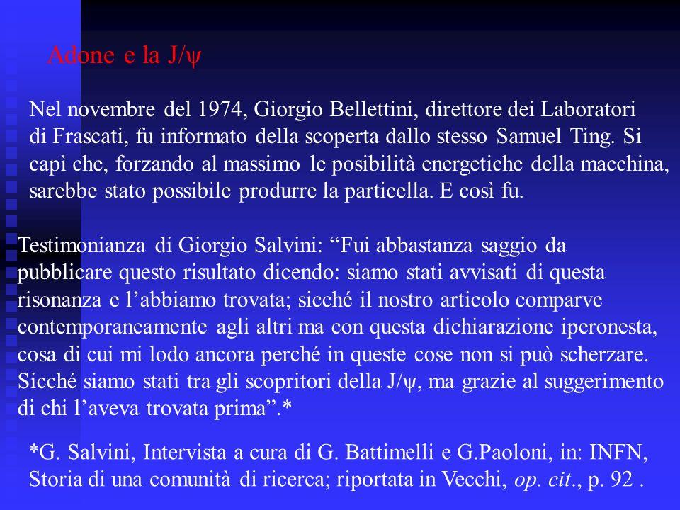 Adone e la J/ψ Nel novembre del 1974, Giorgio Bellettini, direttore dei Laboratori di Frascati, fu informato della scoperta dallo stesso Samuel Ting.