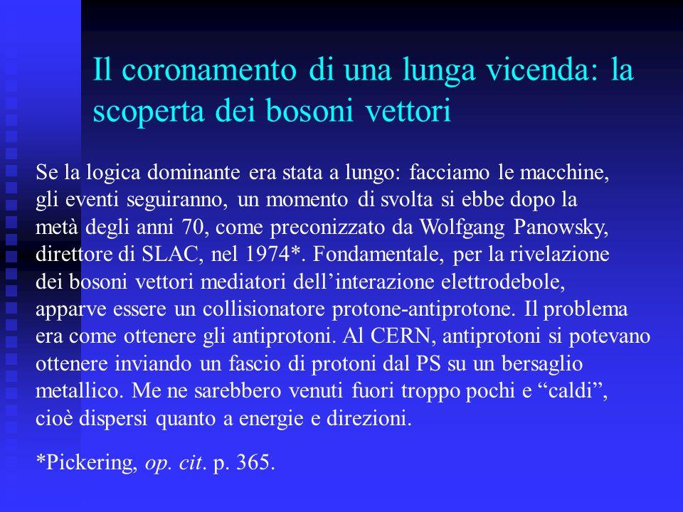 Il coronamento di una lunga vicenda: la scoperta dei bosoni vettori Se la logica dominante era stata a lungo: facciamo le macchine, gli eventi seguira