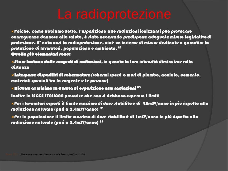 La radioprotezione Poiché, come abbiamo detto, lesposizione alle radiazioni ionizzanti può provocare conseguenze dannose alla salute, è stato necessar