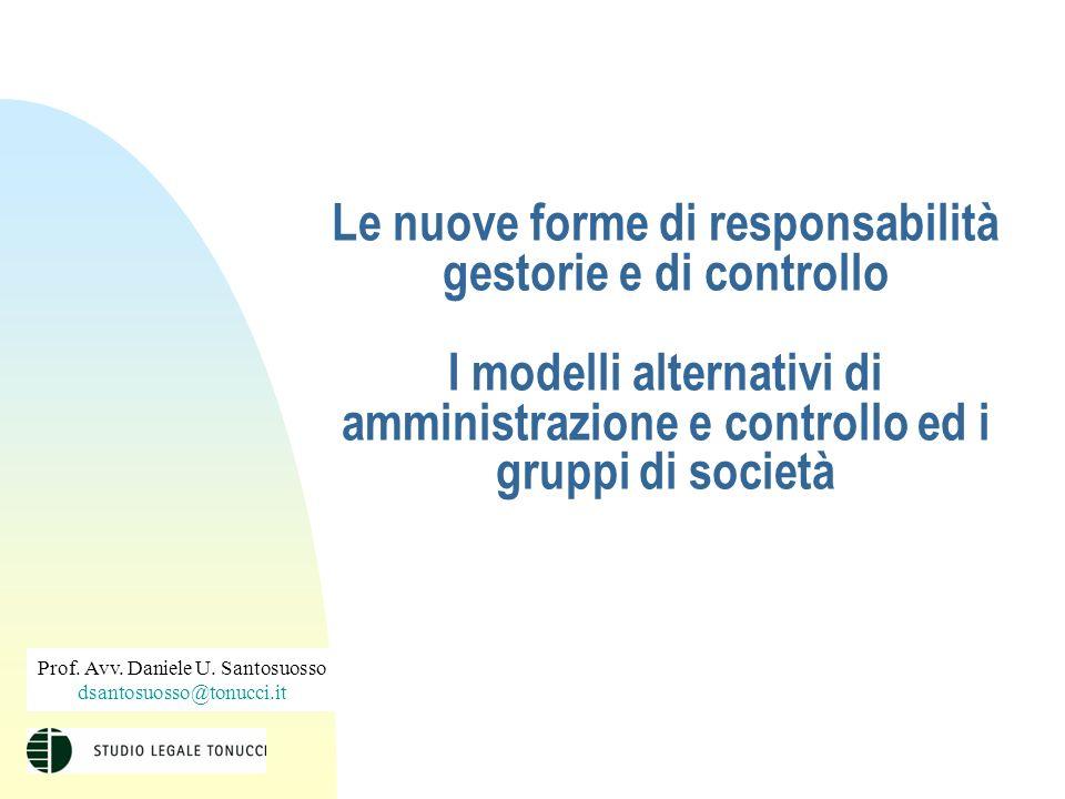 Le nuove forme di responsabilità gestorie e di controllo I modelli alternativi di amministrazione e controllo ed i gruppi di società Prof.