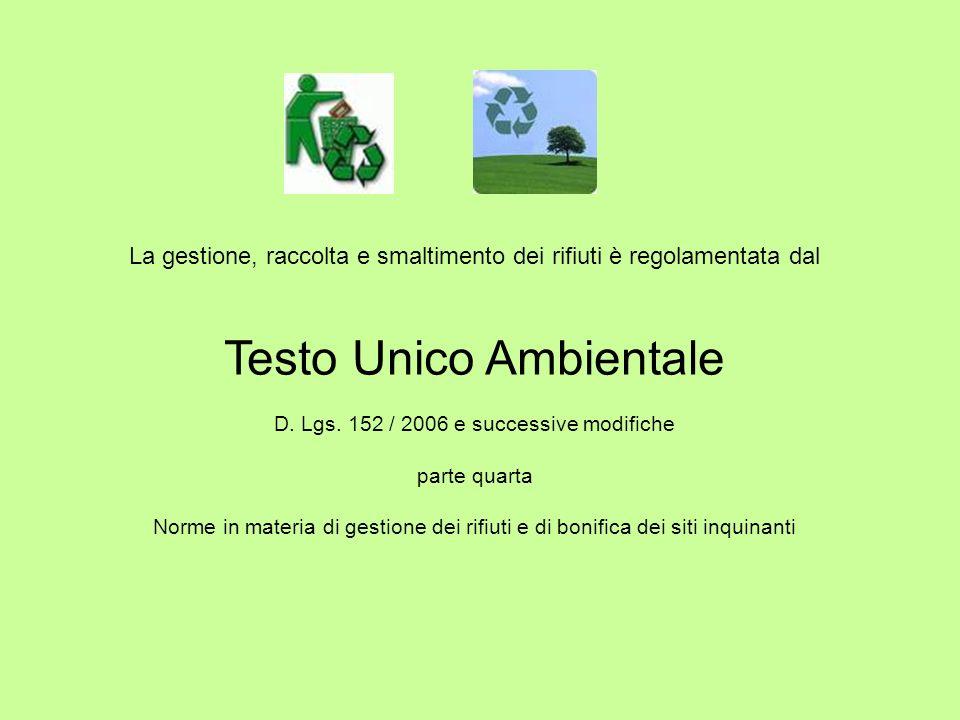 La gestione, raccolta e smaltimento dei rifiuti è regolamentata dal Testo Unico Ambientale D. Lgs. 152 / 2006 e successive modifiche parte quarta Norm
