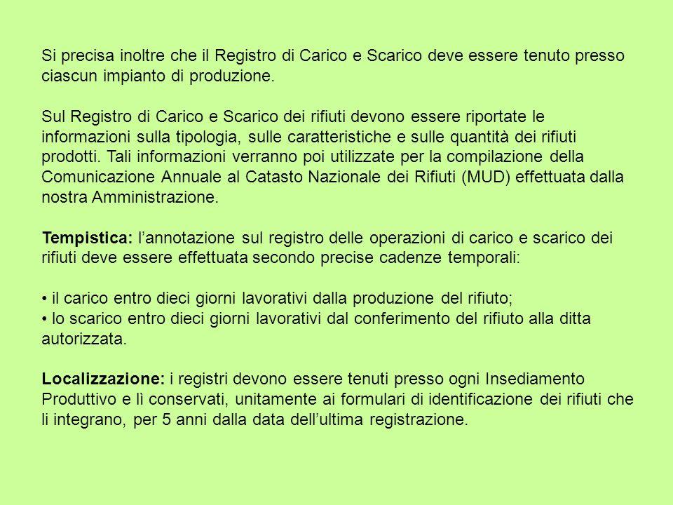 Si precisa inoltre che il Registro di Carico e Scarico deve essere tenuto presso ciascun impianto di produzione. Sul Registro di Carico e Scarico dei