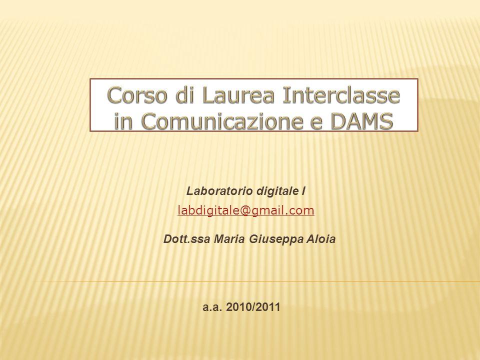 Laboratorio digitale I a.a. 2010/2011 labdigitale@gmail.com Dott.ssa Maria Giuseppa Aloia