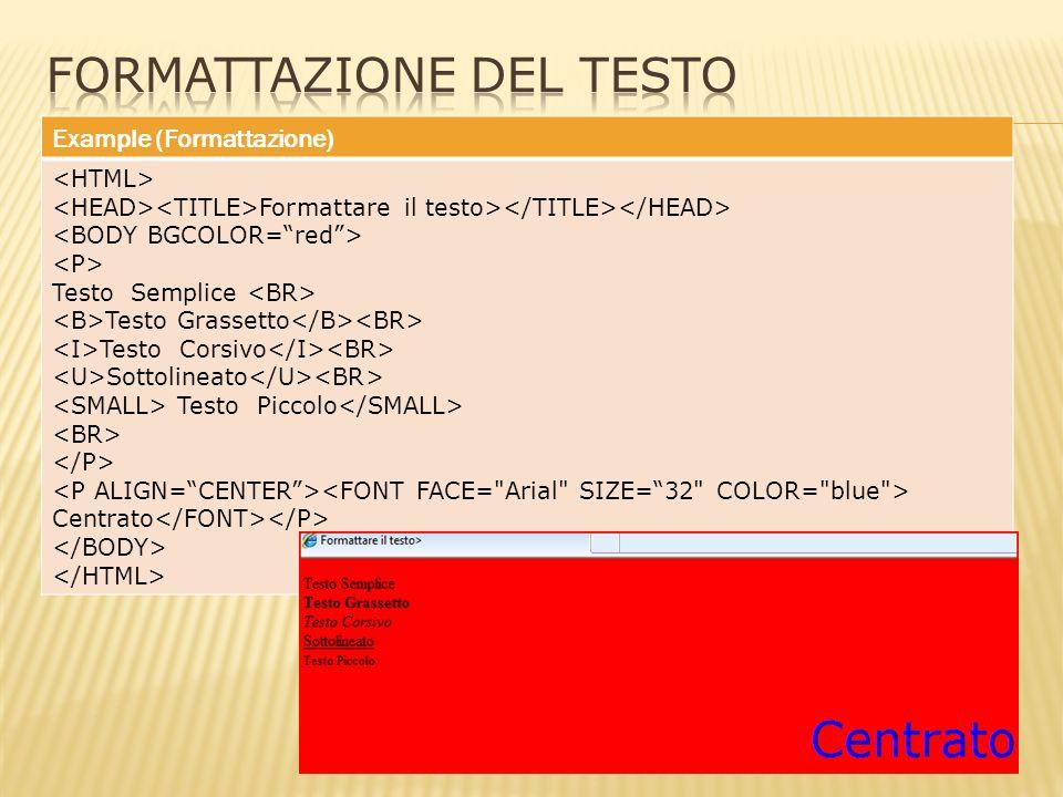 Example (Formattazione) Formattare il testo> Testo Semplice Testo Grassetto Testo Corsivo Sottolineato Testo Piccolo Centrato