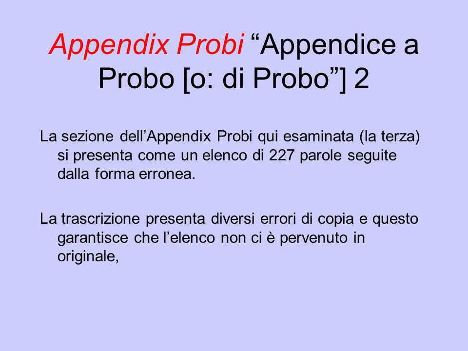 Appendix Probi Appendice a Probo [o: di Probo] 2 La sezione dellAppendix Probi qui esaminata (la terza) si presenta come un elenco di 227 parole segui