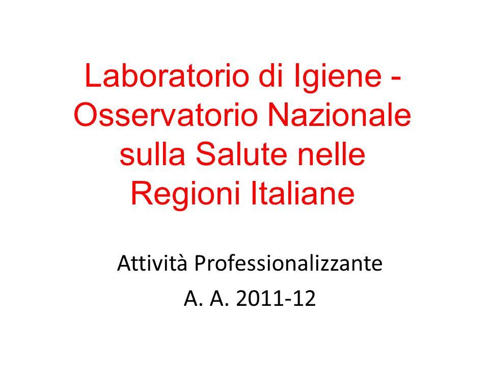 Laboratorio di Igiene - Osservatorio Nazionale sulla Salute nelle Regioni Italiane Attività Professionalizzante A. A. 2011-12