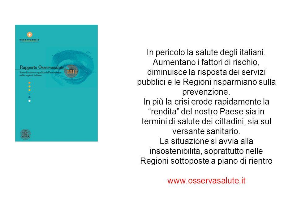 In pericolo la salute degli italiani. Aumentano i fattori di rischio, diminuisce la risposta dei servizi pubblici e le Regioni risparmiano sulla preve