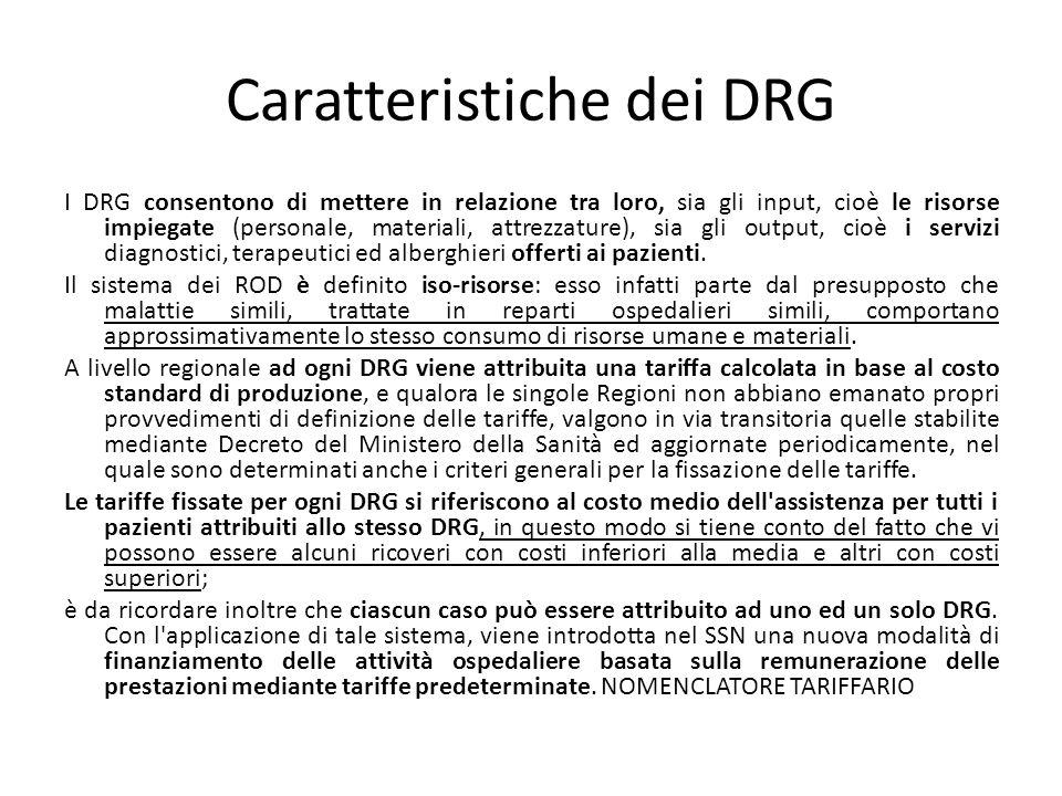 Caratteristiche dei DRG I DRG consentono di mettere in relazione tra loro, sia gli input, cioè le risorse impiegate (personale, materiali, attrezzatur
