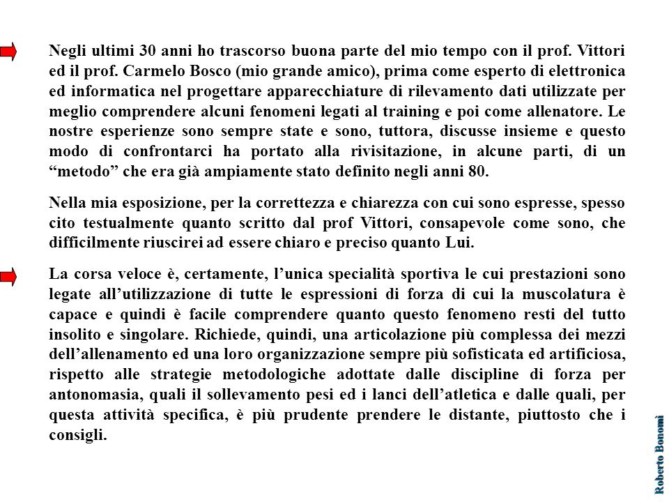 Negli ultimi 30 anni ho trascorso buona parte del mio tempo con il prof. Vittori ed il prof. Carmelo Bosco (mio grande amico), prima come esperto di e