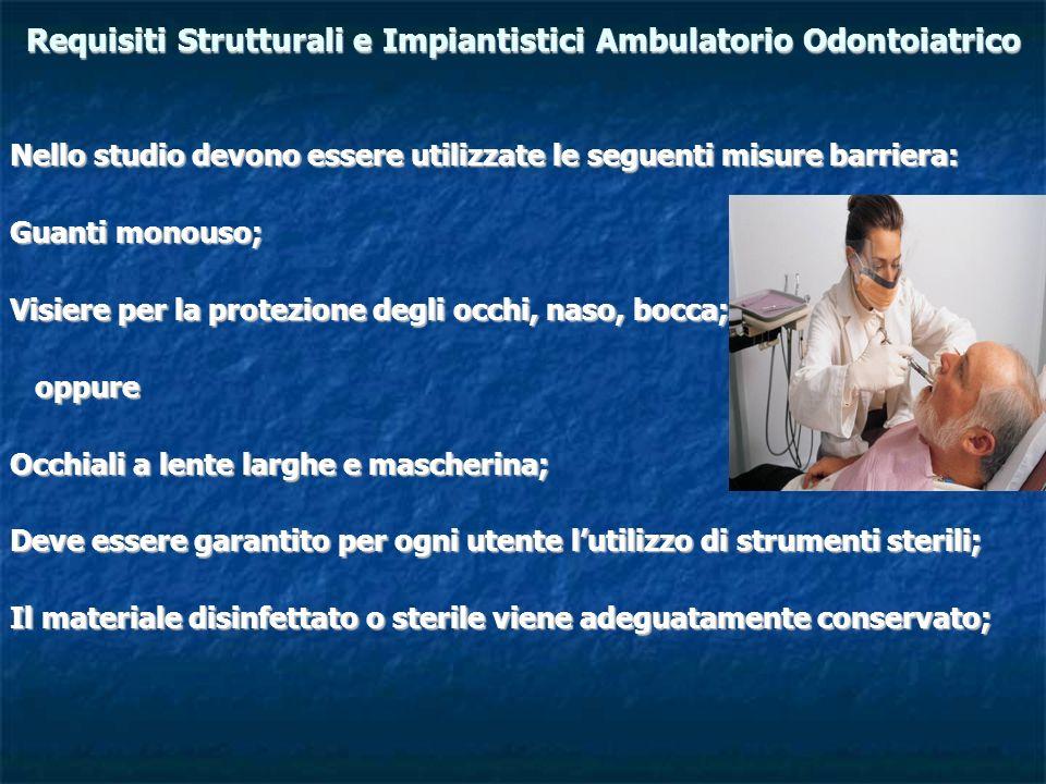 Requisiti Strutturali e Impiantistici Ambulatorio Odontoiatrico Nello studio devono essere utilizzate le seguenti misure barriera: Guanti monouso; Vis