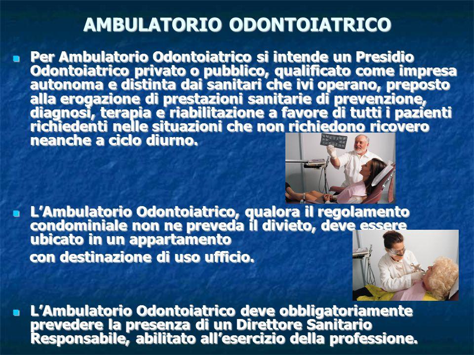 AMBULATORIO ODONTOIATRICO Per Ambulatorio Odontoiatrico si intende un Presidio Odontoiatrico privato o pubblico, qualificato come impresa autonoma e d