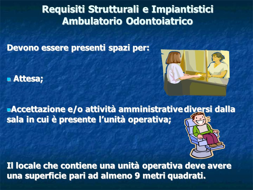 Requisiti Strutturali e Impiantistici Ambulatorio Odontoiatrico Devono essere presenti spazi per: Attesa; Attesa; Accettazione e/o attività amministra