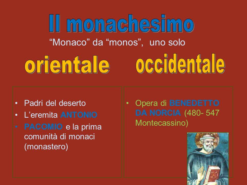 Padri del deserto Leremita ANTONIO PACOMIO e la prima comunità di monaci (monastero) Opera di BENEDETTO DA NORCIA (480- 547 Montecassino) Monaco da monos, uno solo