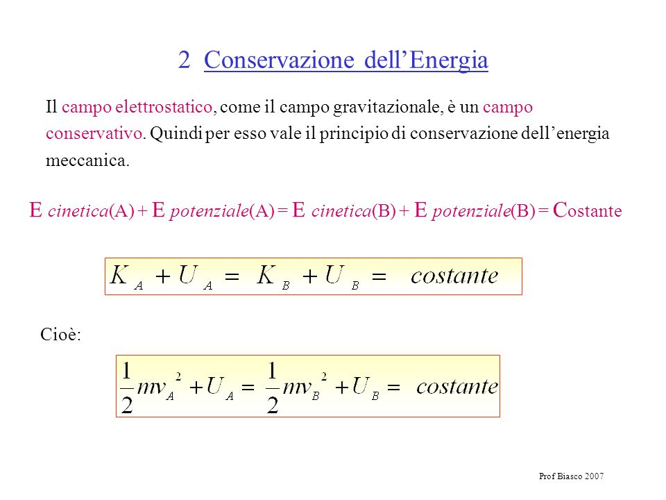 Prof Biasco 2007 Cioè: 2 Conservazione dellEnergia Il campo elettrostatico, come il campo gravitazionale, è un campo conservativo. Quindi per esso val