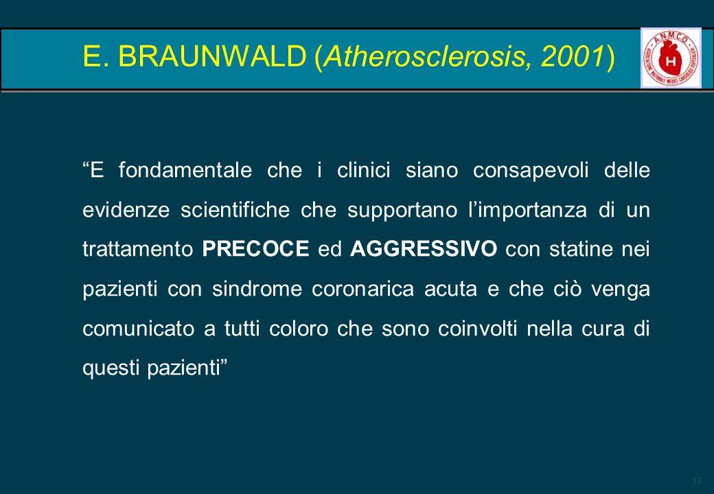 13 E. BRAUNWALD (Atherosclerosis, 2001) E fondamentale che i clinici siano consapevoli delle evidenze scientifiche che supportano limportanza di un tr