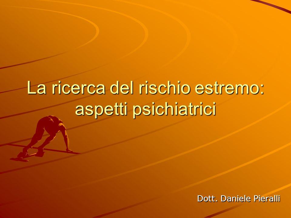 La ricerca del rischio estremo: aspetti psichiatrici Dott. Daniele Pieralli