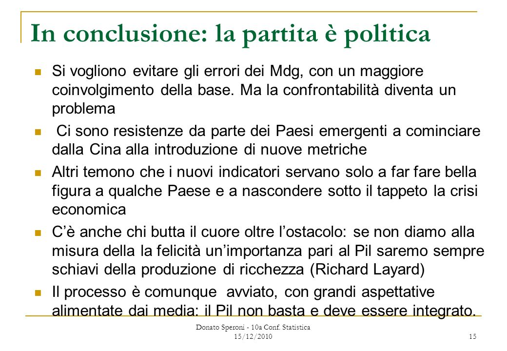 In conclusione: la partita è politica Si vogliono evitare gli errori dei Mdg, con un maggiore coinvolgimento della base.