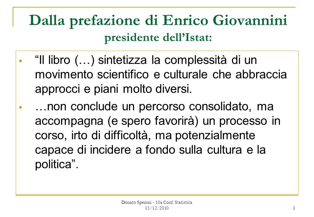 3 Dalla prefazione di Enrico Giovannini presidente dellIstat: Il libro (…) sintetizza la complessità di un movimento scientifico e culturale che abbraccia approcci e piani molto diversi.