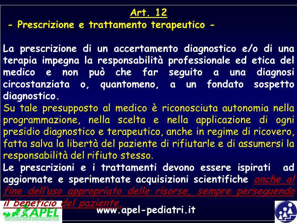 www.apel-pediatri.it Art. 12 - Prescrizione e trattamento terapeutico - La prescrizione di un accertamento diagnostico e/o di una terapia impegna la r