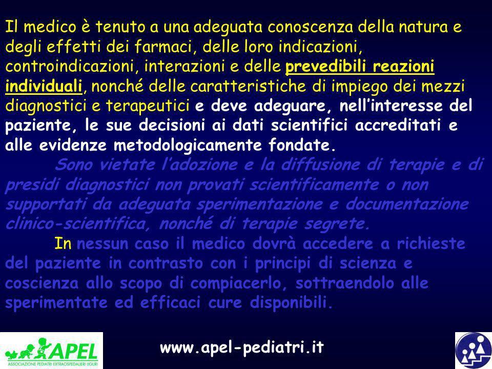 www.apel-pediatri.it Il medico è tenuto a una adeguata conoscenza della natura e degli effetti dei farmaci, delle loro indicazioni, controindicazioni,