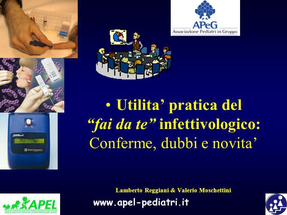 www.apel-pediatri.it Utilita pratica del fai da te infettivologico: Conferme, dubbi e novita Lamberto Reggiani & Valerio Moschettini