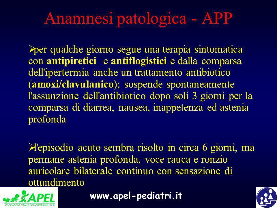 www.apel-pediatri.it Anamnesi patologica - APP per qualche giorno segue una terapia sintomatica con antipiretici e antiflogistici e dalla comparsa del