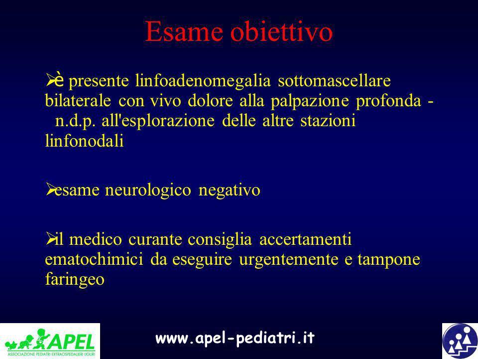 www.apel-pediatri.it Esame obiettivo è presente linfoadenomegalia sottomascellare bilaterale con vivo dolore alla palpazione profonda - n.d.p. all'esp