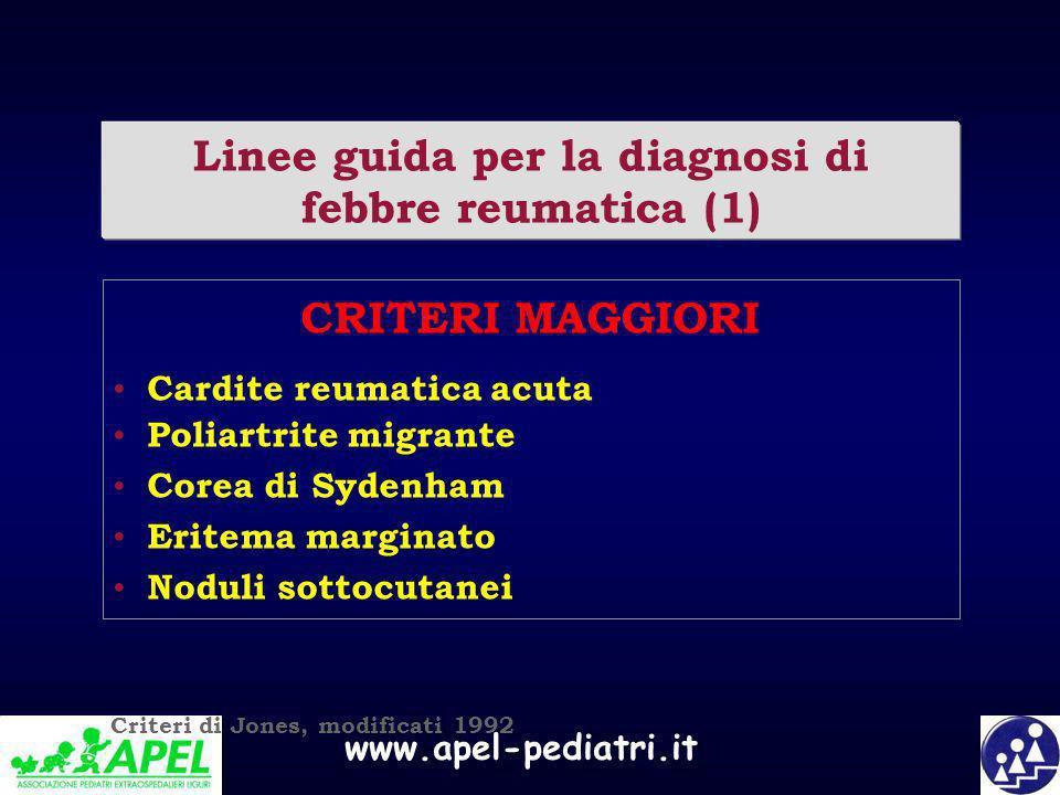 www.apel-pediatri.it Linee guida per la diagnosi di febbre reumatica (1) CRITERI MAGGIORI Cardite reumatica acuta Poliartrite migrante Corea di Sydenh