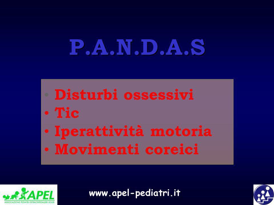www.apel-pediatri.it Disturbi ossessivi Tic Iperattività motoria Movimenti coreici P.A.N.D.A.S