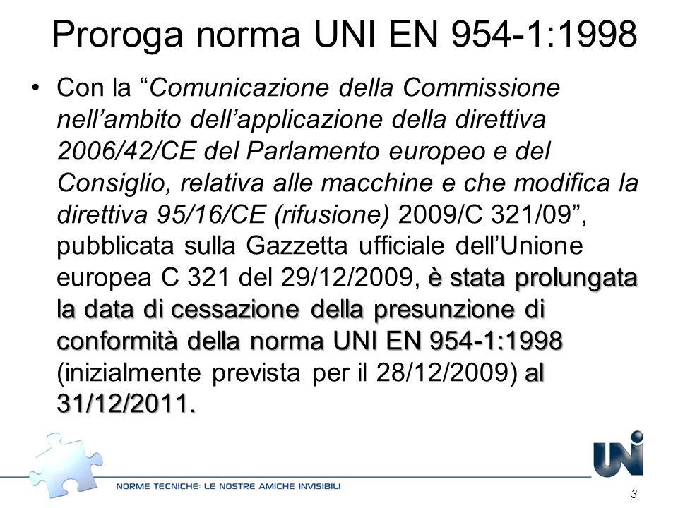 3 Proroga norma UNI EN 954-1:1998 è stata prolungata la data di cessazione della presunzione di conformità della norma UNI EN 954-1:1998 al 31/12/2011