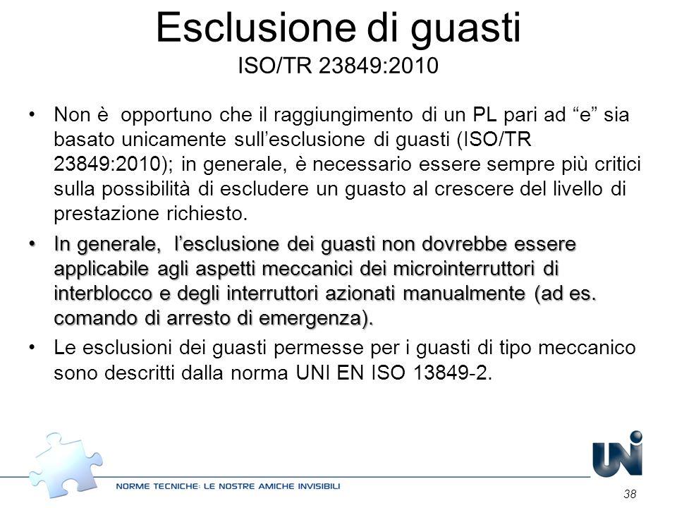38 Esclusione di guasti ISO/TR 23849:2010 Non è opportuno che il raggiungimento di un PL pari ad e sia basato unicamente sullesclusione di guasti (ISO