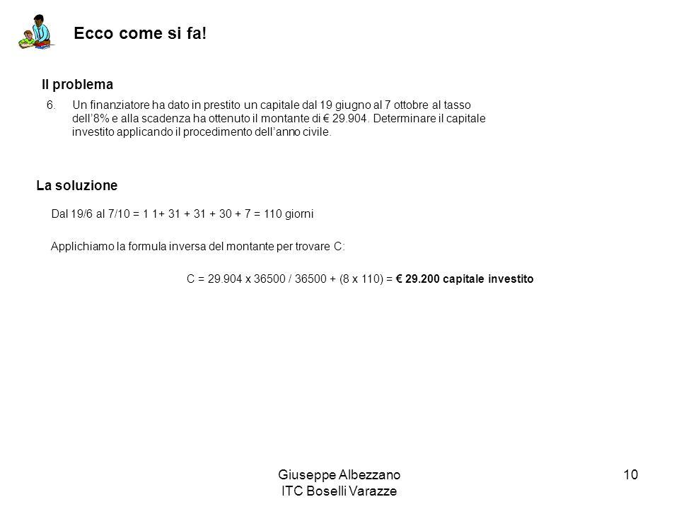 Giuseppe Albezzano ITC Boselli Varazze 10 Ecco come si fa! Il problema La soluzione Dal 19/6 al 7/10 = 1 1+ 31 + 31 + 30 + 7 = 110 giorni Applichiamo