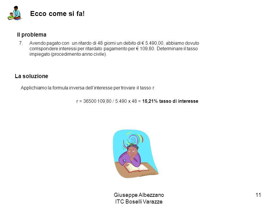 Giuseppe Albezzano ITC Boselli Varazze 11 Ecco come si fa! Il problema La soluzione Applichiamo la formula inversa dellinteresse per trovare il tasso