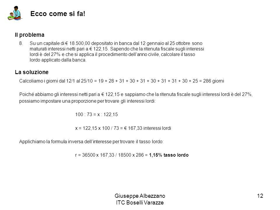 Giuseppe Albezzano ITC Boselli Varazze 12 Ecco come si fa! Il problema La soluzione Calcoliamo i giorni dal 12/1 al 25/10 = 19 + 28 + 31 + 30 + 31 + 3