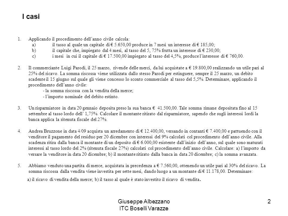 Giuseppe Albezzano ITC Boselli Varazze 2 1.Applicando il procedimento dellanno civile calcola: a) il tasso al quale un capitale di 5.650,00 produce in
