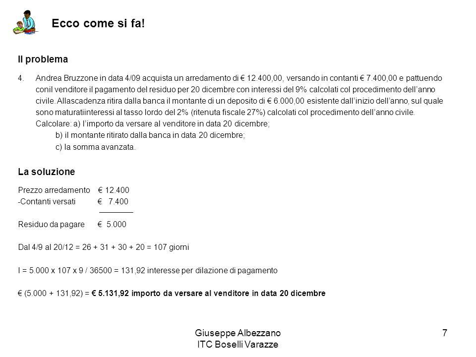 Giuseppe Albezzano ITC Boselli Varazze 7 Ecco come si fa! 4.Andrea Bruzzone in data 4/09 acquista un arredamento di 12.400,00, versando in contanti 7.