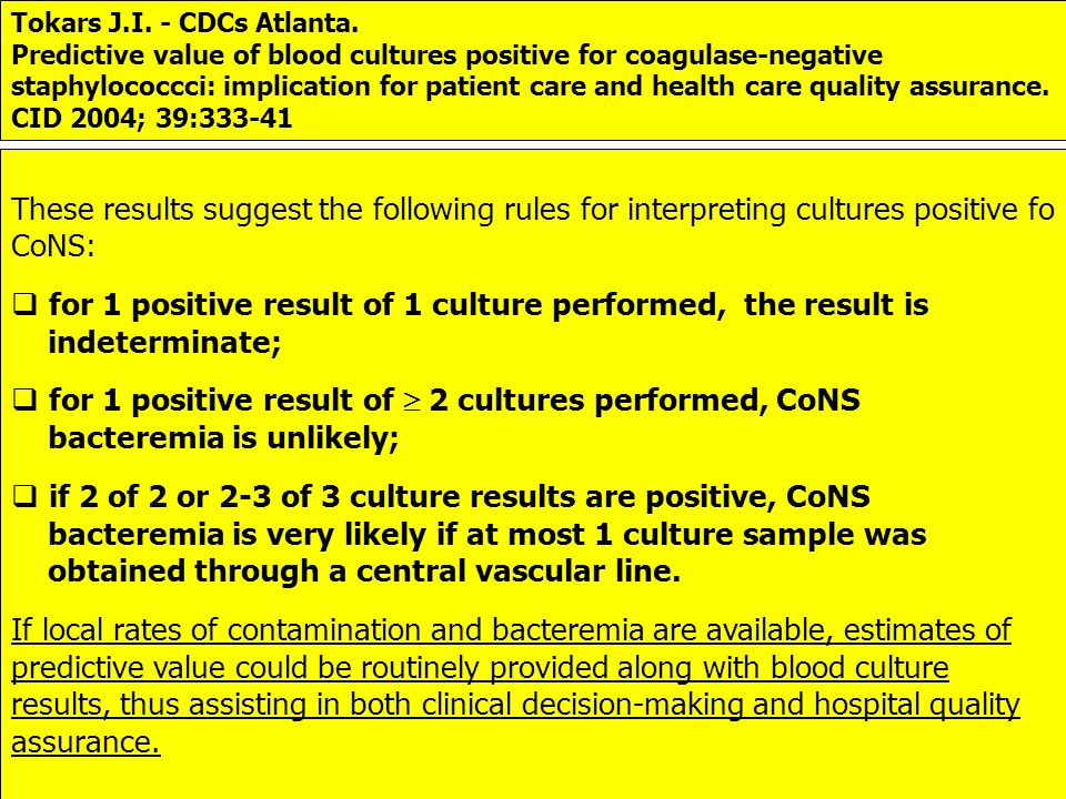 Tokars J.I. - CDCs Atlanta. Predictive value of blood cultures positive for coagulase-negative staphylococcci: implication for patient care and health