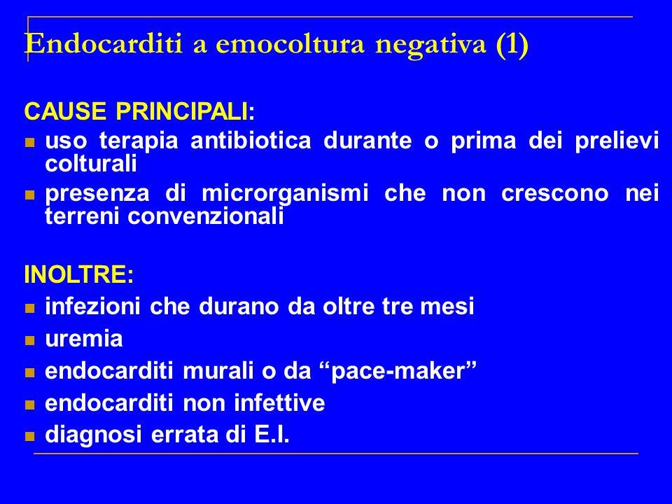 Endocarditi a emocoltura negativa (1) CAUSE PRINCIPALI: uso terapia antibiotica durante o prima dei prelievi colturali presenza di microrganismi che n