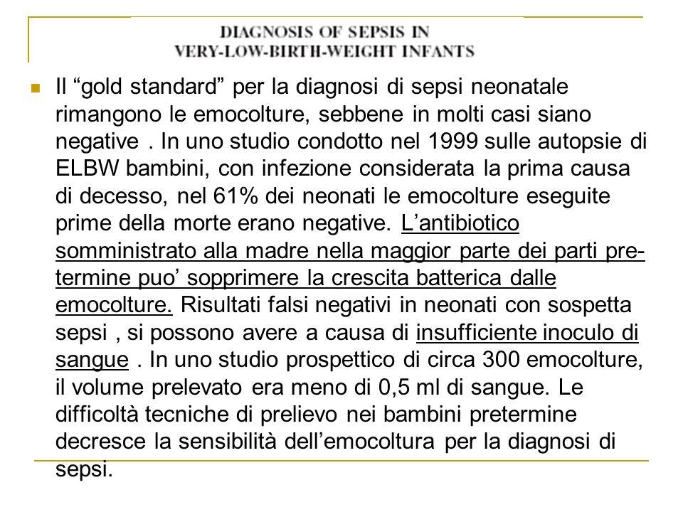 Il gold standard per la diagnosi di sepsi neonatale rimangono le emocolture, sebbene in molti casi siano negative. In uno studio condotto nel 1999 sul