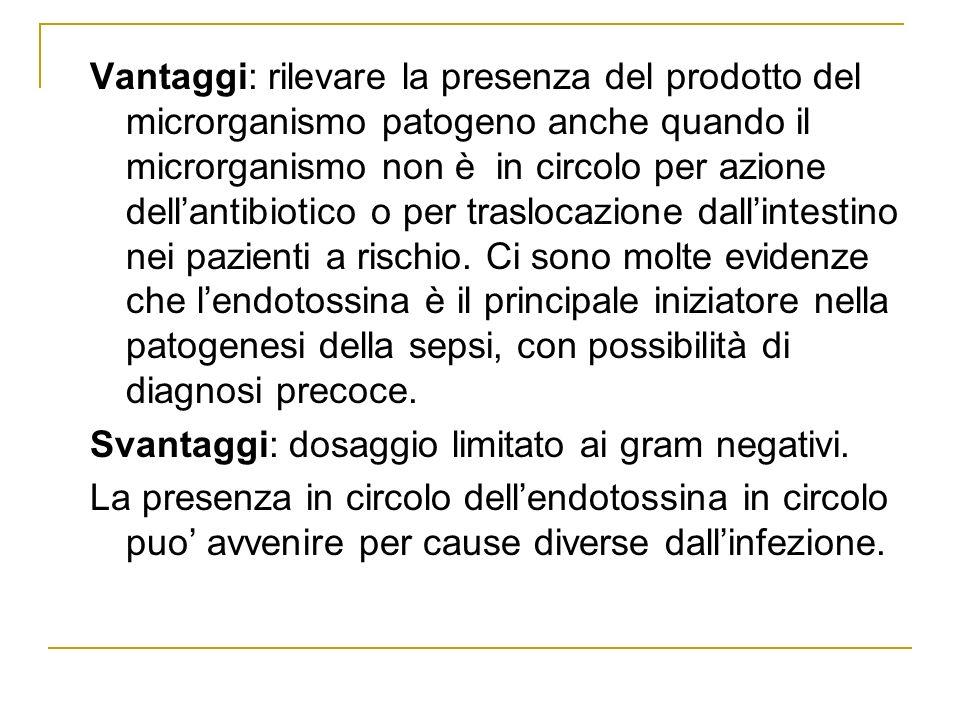Vantaggi: rilevare la presenza del prodotto del microrganismo patogeno anche quando il microrganismo non è in circolo per azione dellantibiotico o per