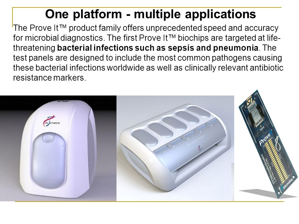 One platform - multiple applications The Prove It product family offers unprecedented speed and accuracy for microbial diagnostics. The first Prove It