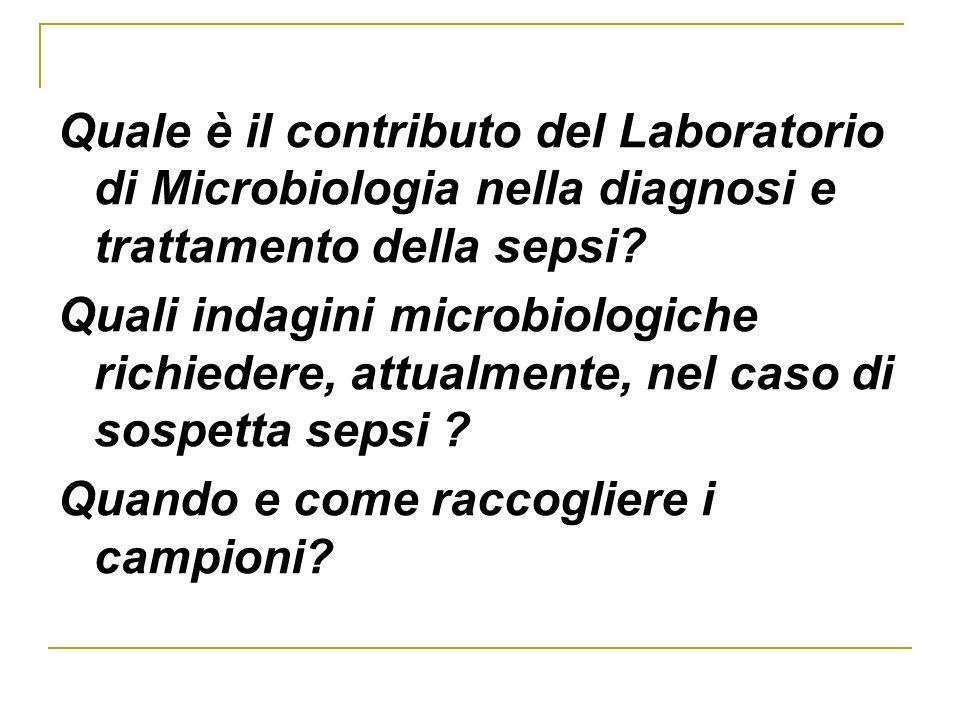 Quale è il contributo del Laboratorio di Microbiologia nella diagnosi e trattamento della sepsi? Quali indagini microbiologiche richiedere, attualment