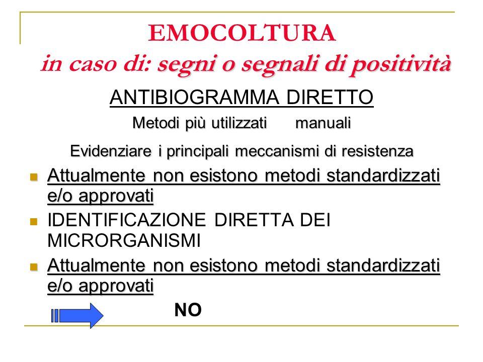 segni o segnali di positività EMOCOLTURA in caso di: segni o segnali di positività ANTIBIOGRAMMA DIRETTO Metodi più utilizzati manuali Evidenziare i p