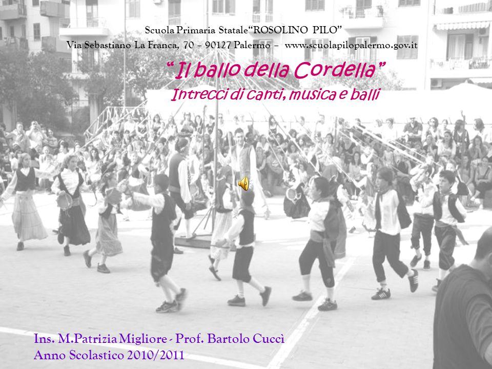 Ballo della Cordella È una danza che vede partecipi dodici coppie di ballerini che, a ritmo di tarantella e seguendo i comandi del bastoniere, intrecciano i curdeddi (lunghi nastri colorati) attorno a una pertica fino a formare un tessuto policromo, per poi sfilarlo con molta abilità eseguendo il ballo in senso inverso.